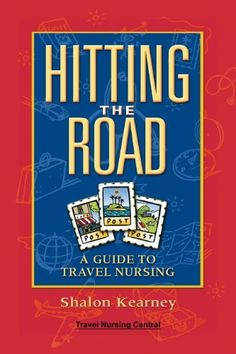 Hitting The Road: A Guide To Travel Nursing by Shalon Weddington. $9.95. Publisher: Travel Nursing Central (November 18, 2010). 117 pages