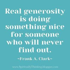 I Love this... anything I have ever done to help anyone...I don't brag about it and nobody should. It's not about YOU :)