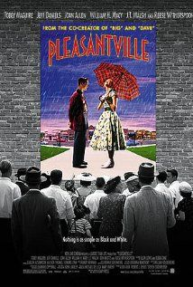 PLEASANTVILLE.  Director: Gary Ross.  Year: 1998.  Cast: Tobey Maguire, Jeff Daniels, Joan Allen, Reese Witherspoon