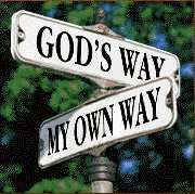 It's a choice........ And I know which way I am and will be going!!! My way won't get me far before I'm lost. God is the only one that can keep me on the right path!!!! :)