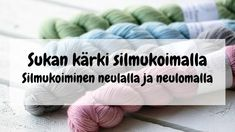 Sukan kärki silmukoimalla - miten päättelet viimeiset silmukat neulall – Neulovilla Crochet Socks, Joko, Weaving, Slippers, Knitting, Diy, Tricot, Bricolage, Breien