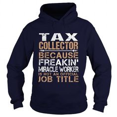 TAX COLLECTOR Because FREAKING Miracle Worker Isn't An Official Job Title T-Shirts, Hoodies, Sweatshirts, Tee Shirts (35.99$ ==► Shopping Now!)