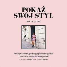 Pokaż swój styl. Jak się wyróżnić, przyciągnąć obserwujących i zbudować markę na Instagramie-Song Aimee
