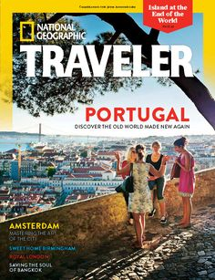 Portugal - Discover The Old World made New Again - National Geographic Traveler Magazine, Cover, August/September 2014 National Geographic Traveler Magazine, National Geographic Society, Usa Mobile, Mein Land, Vacations To Go, Portuguese Culture, Travel Magazines, End Of The World, Holiday Gift Guide