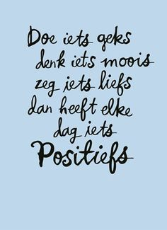 Quotes about Happiness : Doe iets geks, denk iets moois, zeg iets liefs, dan heeft elke dag iets positief. The Words, More Than Words, Cool Words, Happy Quotes, Positive Quotes, Best Quotes, Motivational Quotes, Inspirational Quotes, Positive Feelings