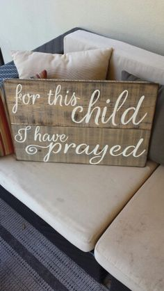 For this child I have prayed. Hand Painted wooden signs / Designs by Vena. Find me on Facebook. Www.facebook.com / DesignsbyVena. #designsbyvena. #sweetlittleone