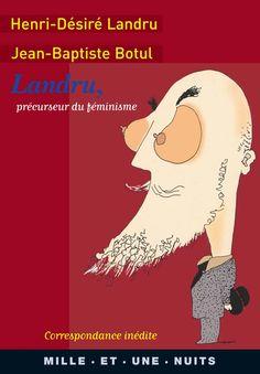 WARNING : GAG FUMEUX . Landru, précurseur du féminisme, Jean-Baptiste Botul, Henri-Désiré Landru | Fayard