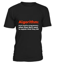 "# Funny Programmer Algorithm T-Shirt .  100% Printed in the U.S.A - Ship Worldwide*HOW TO ORDER?1. Select style and color2. Click ""Buy it Now""3. Select size and quantity4. Enter shipping and billing information5. Done! Simple as that!!!Tag: programmer, programing, IT Professional, Coder, Computer Science Major, Information Technology Pro, Computer Geek, Nerd, Students, Undergraduates, Computer Geek TShirt, software developers"