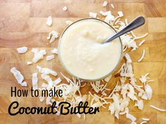 How to Make Coconut Butter Recipe on Yummly. @yummly #recipe