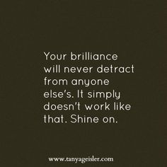 Your brilliance will never detract from anyone else's. It simply doesn't work like that. Shine on. #CueCards