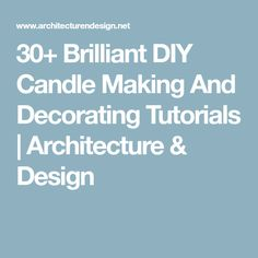 30+ Brilliant DIY Candle Making And Decorating Tutorials | Architecture & Design