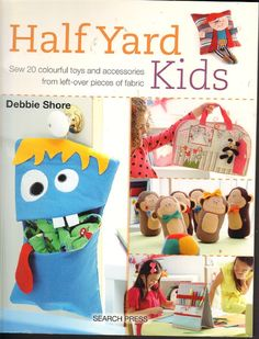 Sewing Book Half Yard Kids by Debbie Shore Toys Backpack Halloween Pillows Halloween Bunting, Halloween Pillows, Debbie Shore, Cuddle Pillow, Book Crafts, Craft Books, Colorful Backpacks, Projects For Kids, Trick Or Treat