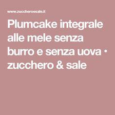 Plumcake integrale alle mele senza burro e senza uova • zucchero & sale