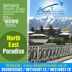 North East Paradise !! INDIA'S NORTH EAST !! 5 Nights / 6 Days starting from Rs. 6099  For booking please contact http://www.akashtravels.co.in/ Phone no.:- Call @ 9830835502 / 9874930112 / 9831695118 email us at: travels.aakash@gmail.com
