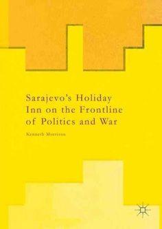 Sarajevo's Holiday Inn on the Frontline of Politics and War