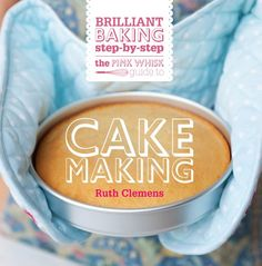 The Pink Whisk Guide to Cake Making: Brilliant Baking Step-by-Step by Ruth Clemens,http://www.amazon.com/dp/144630311X/ref=cm_sw_r_pi_dp_DQDxsb1H80W0SGHR
