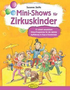 Mini-Shows für Zirkuskinder: 12 schnell umsetzbare Zirkus-Programme für die nächste Aufführung in Kiga & Grundschule: Amazon.de: Susanne Steffe: Bücher
