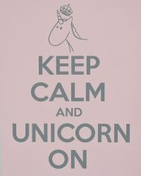 Keep Calm and Unicorn On Print - Unicorn Crafts