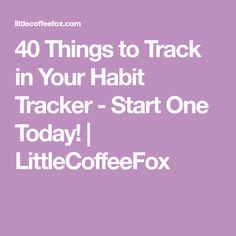 40 Things to Track in Your Habit Tracker - Start One Today! | LittleCoffeeFox