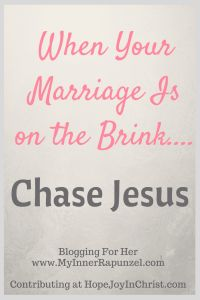 When Your Marriage is on the Brink.... Chase Jesus.