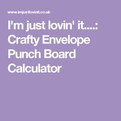 I'm just lovin' it....: Crafty Envelope Punch Board Calculator