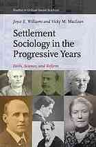Settlement sociology in the progressive years : faith, science, and reform