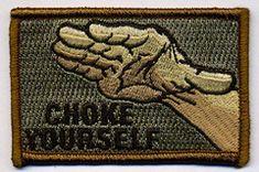 Choke Yourself morale patch.  High-Quality, 100% Made in America www.titanstrategic.com