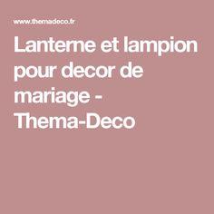 Lanterne et lampion pour decor de mariage - Thema-Deco