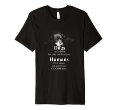 Dogs Cant Speak But They Can Hear You Premium Shirt #doglovers #petowners #pets #dogs #animals Dog Lovers, Pets, Mens Tops, Shirts, Animals, Beautiful, Fashion, Moda, Animales