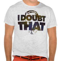 I Doubt That 2 Shirts