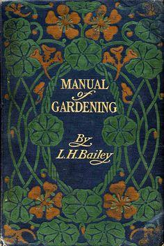 'Manual of gardening' by L. H. (Liberty Hyde) Bailey. Macmillan; New York, c. 1910