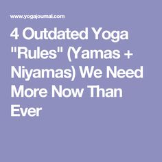 "4 Outdated Yoga ""Rules"" (Yamas + Niyamas) We Need More Now Than Ever"