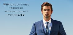 Prize includes the Tarocash Race Day Outfit of your choice worth $750. Competition closes 10.00am (AEDT) Tuesday 25 October 2016.