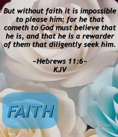 Hebrews 11:6 KJV✝ Biblical Quotes, Bible Verses Quotes, Bible Scriptures, Spiritual Quotes, Faith Quotes, Christian Life, Christian Quotes, Book Of Hebrews, Hebrews 11