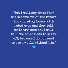 The Fault in our Stars Quote from Isaac's eulogy to his dying friend Gus. The quote that made me cry first!