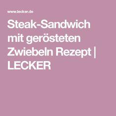 Steak-Sandwich mit gerösteten Zwiebeln Rezept | LECKER