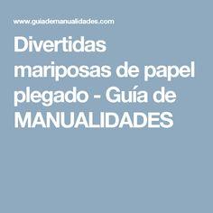 Divertidas mariposas de papel plegado - Guía de MANUALIDADES