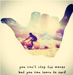 you can't stop the waves but you can learn to surf. #love #hangloose #surfsup
