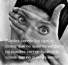Puedes cerrar los ojos a cosas que no quieres ver, pero no puedes cerrar tu alma a cosas que no quieres sentir. #Citas #Frases #Candidman