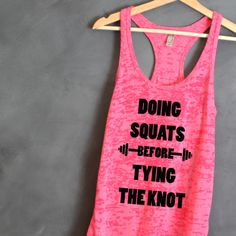 Doing Squats Before Tying the Knot Burnout Racerback Tank, Fitness Tank Top,  Workout Tank Top, Bride Shirt, Sweating for the Wedding by HelloHandpressed on Etsy https://www.etsy.com/listing/253930802/doing-squats-before-tying-the-knot
