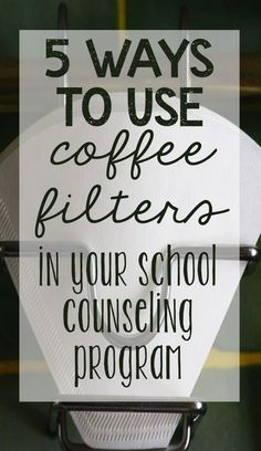 5 ways to use coffee filters in your elementary school counseling program to talk about diversity, self esteem, peer pressure, thought filtering, and more!