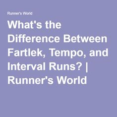 What's the Difference Between Fartlek, Tempo, and Interval Runs? | Runner's World