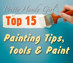 15 Favorite Painting Tips & Tools !!  pretty handy girl