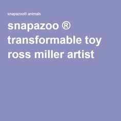 snapazoo ® transformable toy ross miller artist