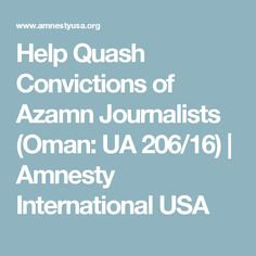 Help Quash Convictions of Azamn Journalists (Oman: UA 206/16) | Amnesty International USA