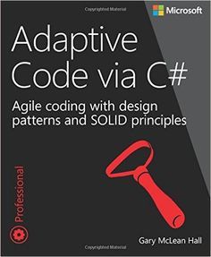 Adaptive Code via C#: Agile coding with design patterns and SOLID principles…