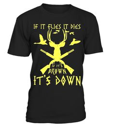 "# If It Flies It Dies, If It's Brown It's Down Tee .  Special Offer, not available in shops      Comes in a variety of styles and colours      Buy yours now before it is too late!      Secured payment via Visa / Mastercard / Amex / PayPal      How to place an order            Choose the model from the drop-down menu      Click on ""Buy it now""      Choose the size and the quantity      Add your delivery address and bank details      And that's it!      Tags: When season is in, game beware…"