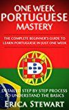 Free Kindle Book -   Portuguese: One Week Portuguese Mastery: The Complete Beginner's Guide to Learning Portuguese in just 1 Week! Detailed Step by Step Process to Understand the Basics.