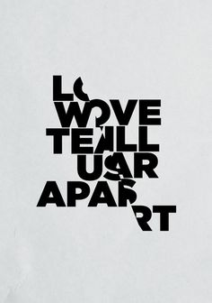 I love this design because it is a line from one of my favorite songs of all time (Love Will Tear us Apart by Joy Division) and it is also a play on words. The typography is being torn apart while talking about tearing something apart. Creative Typography, Typography Prints, Typography Letters, Graphic Design Typography, Typography Love, Joy Division, Graphisches Design, Logo Design, Grafic Design