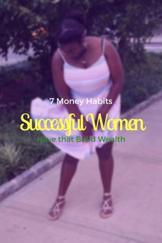 7 Money Habits Successful Women Have That Build Wealth. Setting Goals, Using a budget, Spending Less, Financial Literacy, Gratitude Attitude
